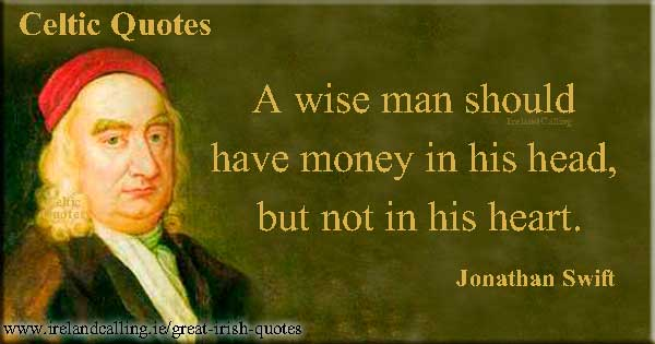 Jonathan Swift quote. A wise man should have money in his head but not in his heart. Image Copyright - Ireland Calling