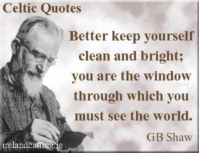 George Bernard Shaw quote. Better keep yourself clean and bright; you are the window through which you must see the world. Image copyright Ireland Calling