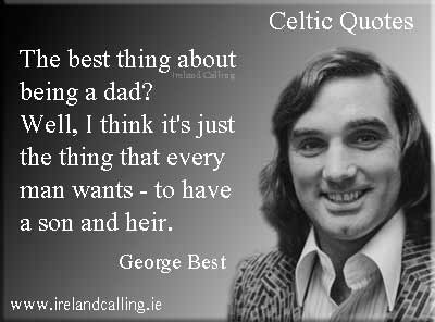 George Best quote. The best thing about being a dad? Well, I think it's the thing that every man wants - to have a son and heir. Photo copyright NL HaNA, ANEFO CC3