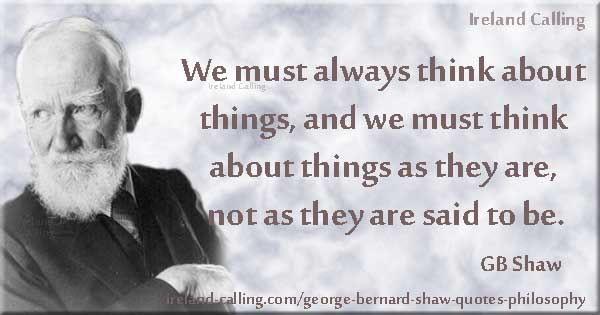 GBShaw_Philosophy We must think of things as they are Image Ireland Calling