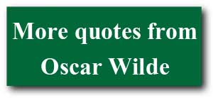 More quotes from Oscar Wilde