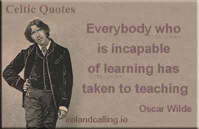 Oscar Wilde quote. Everyone who is incapable of learning has taken to teaching. Image copyright Ireland Calling