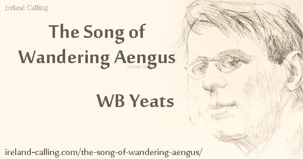 The Song of Wandering Aengus. Image copyright Ireland Calling