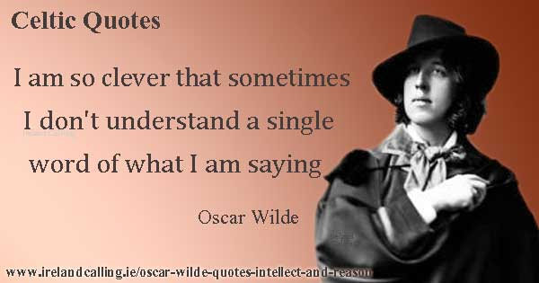 Oscar Wilde quote. I am so clever that sometimes I don't understand a single word that I am saying. Image copyright Ireland Calling