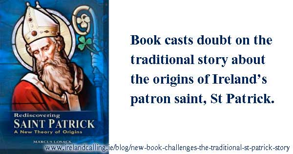 Rediscovering Saint Patrick: A New Theory of Origins