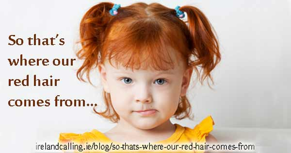 Where does red hair come from? Image Ireland Calling