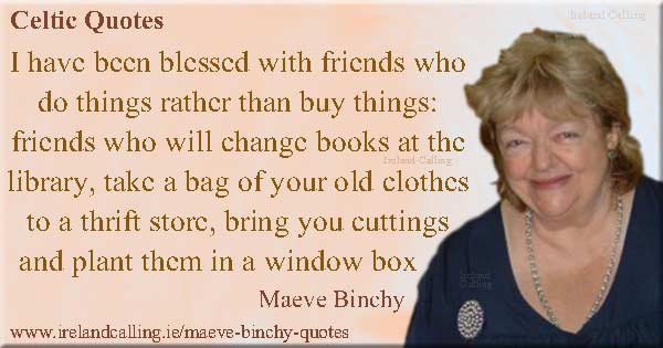 Maeve Binchy quote. I have been blessed with friends. Image copyright Ireland Calling. Photo copyright John Kay CC3