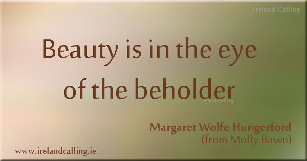 Margaret Wolfe Hungerford quote 'Beauty is in the eye of the beholder' Image copyright Ireland Calling