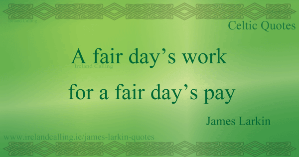 James Larkin quote. A fair days work for a fair days pay. Image copyright Ireland Calling