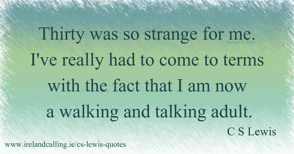 CS Lewis quote. Thirty was so strange for me. Image copyright Ireland Calling