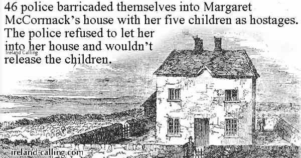 46 police barricaded themselves into Margaret McCormack's house with her five children as hostages. The police refused to let her into her house and wouldn't release the children.