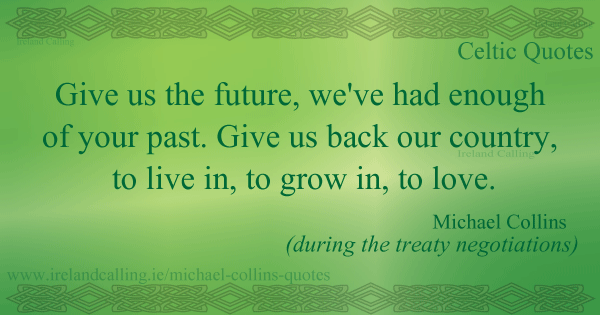 Michael Collins quote. Give us back our country, to live, to grow in, to love. Image copyright Ireland Calling
