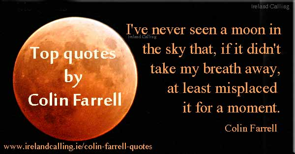 Colin Farrell quote. I've never seen a moon in the sky that, if it didn't take my breath away, at least misplaced it for a moment. Image copyright Ireland Calling