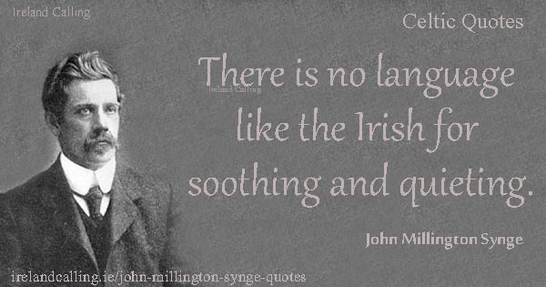 John Millington Synge quote. There is no language. Image copyright Ireland Calling