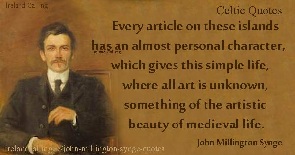 Every article on these islands has an almost personal character, which gives this simple life, where all art is unknown, something of the artistic beauty of medieval life. John Millington Synge quote. Image Copyright Ireland Calling.