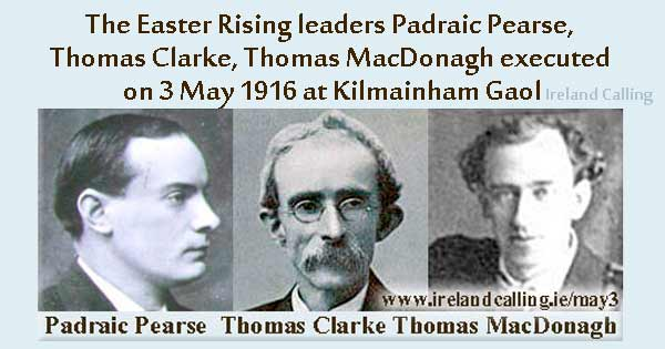 1916 Easter Rising leaders Patrick Pearse, Thomas Clarke and Thomas MacDonagh were executed. Image copyright Ireland Calling