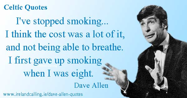 Dave Allen quote. I first gave up smoking when I was eight. Image Copyright Ireland Calling
