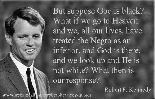 Robert Kennedy quote. But suppose God is black. Image copyright Ireland Calling