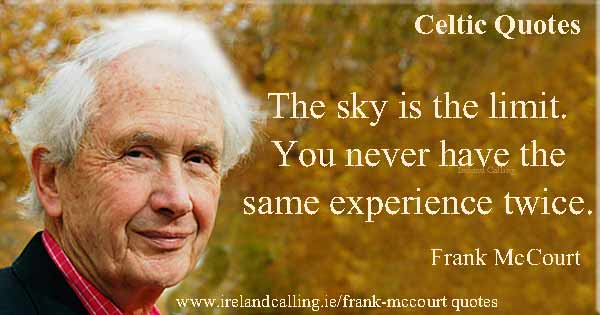 Frank McCourt quote. The sky is the limit. You never have the same experience twice. Image copyright Ireland Calling