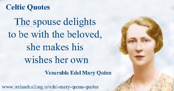 Venerable Edel Mary Quinn quote. The spouse delights to be with the beloved. Image copyright Ireland Calling