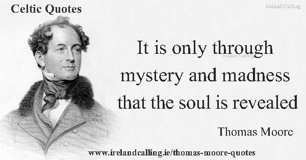 Thomas Moore quote. It is only through mystery and madness that the soul is revealed. Image copyright Ireland Calling