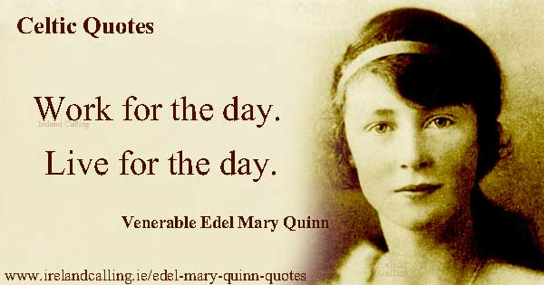 Venerable Edel Mary Quinn Work for the day. Live for the day. Image copyright Ireland Calling