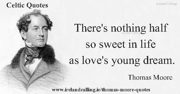 Thomas Moore quote. There's nothing half so sweet in life as love's young dream. Image copyright Ireland Calling