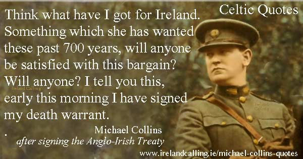Michael Collins quote.  Early this morning  I have signed my death warrant. Image copyright Ireland Calling