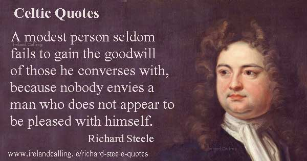 Richard Steele quote. A modest person seldom fails to gain the goodwill of those he converses with. Image copyright Ireland Calling