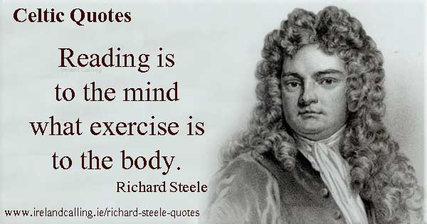 Richard Steele quote. Reading is to the mind what exercise is to the body. Image copyright Ireland Calling