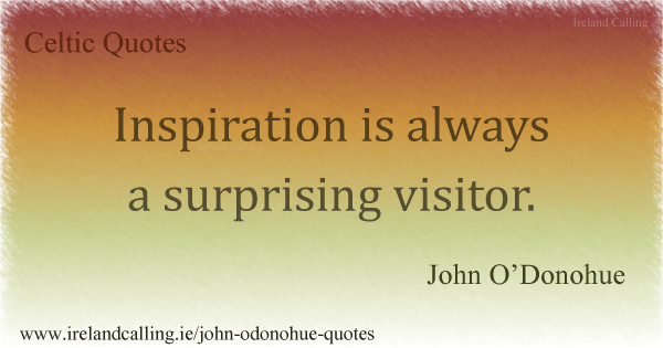 John O'Donohue quote. Inspiration is always a surprising visitor. Image copyright Ireland Calling