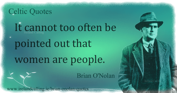 Brian O'Nolan quote. It cannot too often be pointed out that women are people. Image copyright Ireland Calling