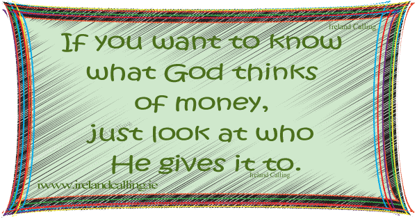 Irish wisdom. What God thinks of money. Image copyright Ireland Calling