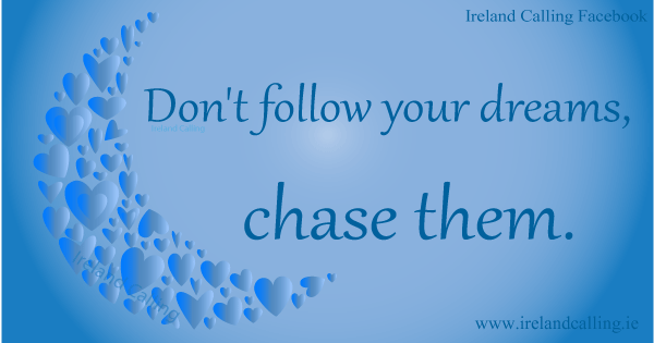 Irish wisdom. Chase your dreams. Image copyright Ireland Calling