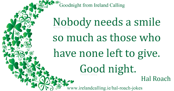 Irish wisdom. Nobody needs a smile as much as those who have none left to give. Image copyright Ireland Calling