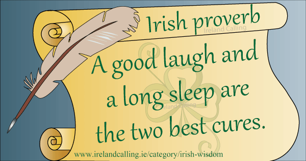 Irish wisdom. A good laugh and a long sleep. Image copyright Ireland Calling