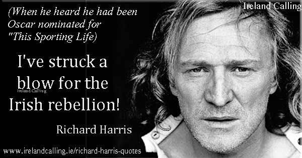 Richard Harris quote. I've struck a blow for the Irish rebellion! Image copyright Ireland Calling