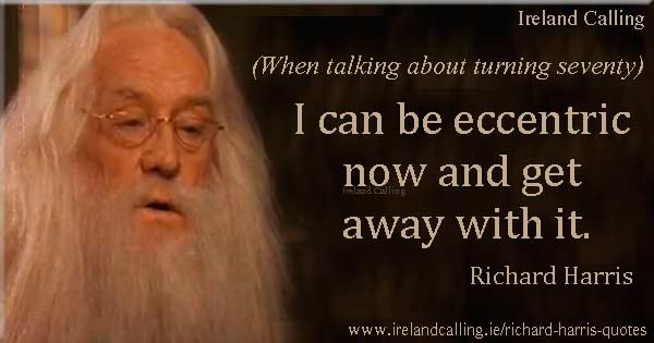 Richard Harris quote. I can be eccentric now and get away with it. Image copyright Ireland Calling