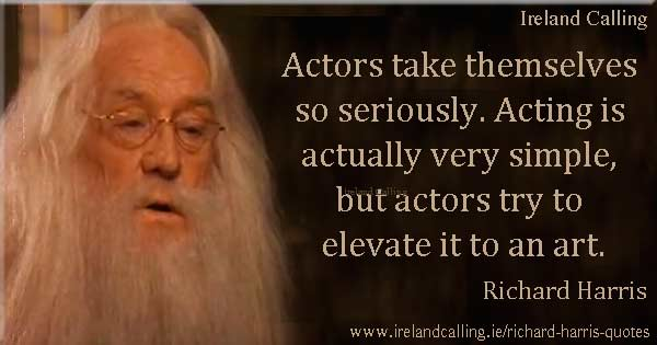 Richard Harris quote. Actors take themselves so seriously. Image copyright Ireland calling