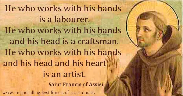 St Francis of Assisi quote. He who works with his hands is a labourer. Image copyright Ireland Calling