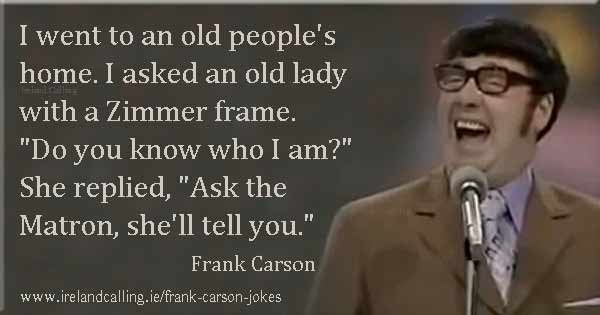 Frank Carson joke. I went to an old people's home. Image copyright Ireland Calling