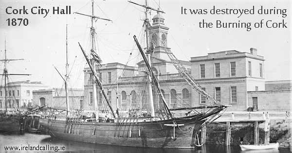 Cork City Hall in 1870s The building was destroyed during the Burning-of Cork