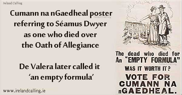 Cumann na nGaedheal poster citing Seamus Dwyer died over Oath of Allegiance De Valera called an empty formula Image Ireland Calling