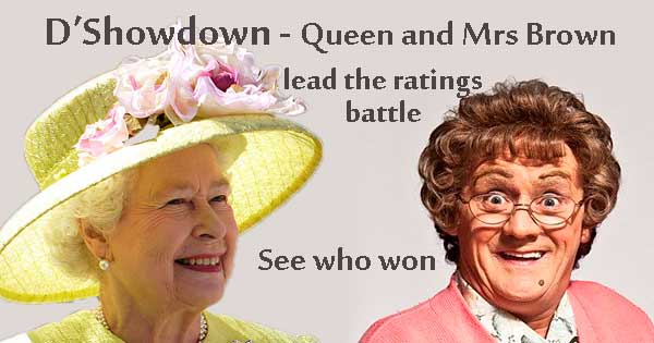 D'Showdown - Mrs Brown and Queen in TV ratings battle
