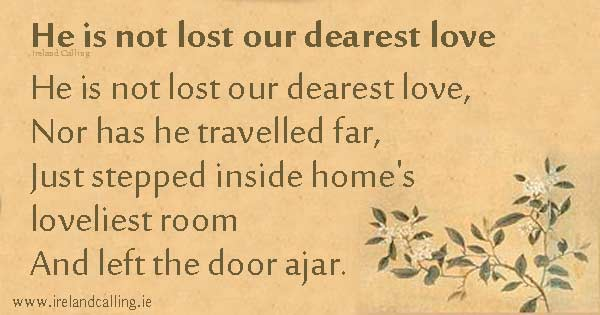 Irish funeral poem. He is not lost our dearest love. Image copyright Ireland Calling