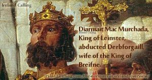 Diarmait Mac Murchada, King of Leinster, abducted Derbforgaill, wife of the King of Breifne in 1152.