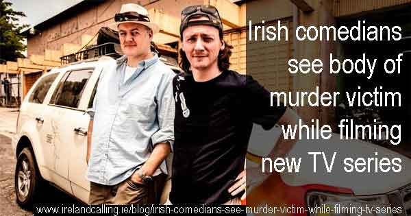 Irish comedians see body of murder victim while filming new series
