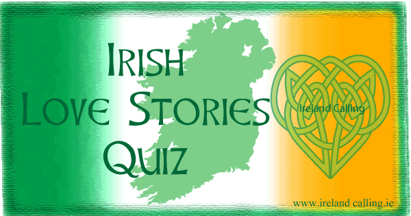 Quiz on Irish love stories. Image copyright Ireland Calling