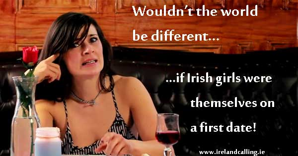 If Irish girls were themselves on a date - funny video