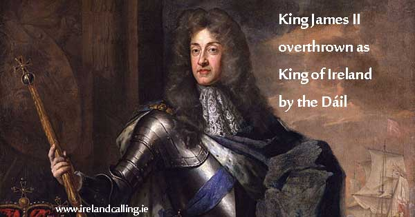 James II overthrown as King of Ireland by the Dáil